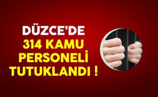 Düzce'de 314 kamu personeli tutuklandı