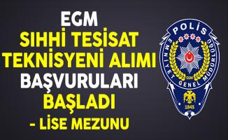 Emniyet Genel Müdürlüğü (EGM) Lise Mezunu Sıhhi Tesisat Teknisyeni Başvuruları Başladı