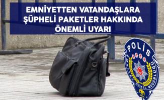 Emniyetten Vatandaşlara Çevrede Görünen Şüpheli Paketler Hakkında Önemli Uyarı