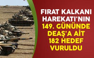 Fırat Kalkanı Harekatı'nın 149. Gününde DEAŞ'a Ait 182 Hedef Vuruldu