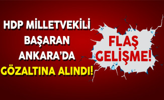 Flaş Gelişme! HDP Milletvekili Başaran Ankara'da Gözaltına Alındı