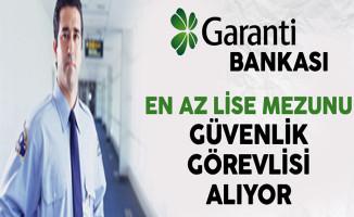 Garanti Bankası En Az Lise Mezunu Güvenlik Görevlisi Alım İlanı