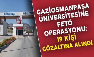 Gaziosmanpaşa Üniversitesine FETÖ Operasyonu: 19 Kişi Gözaltına Alındı