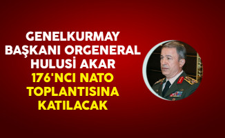 Genelkurmay Başkanı Orgeneral Hulusi Akar 176'ncı NATO Toplantısına Katılacak