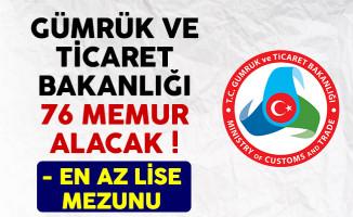 Gümrük ve Ticaret Bakanlığı 76 memur alımı ilanı yayımlandı