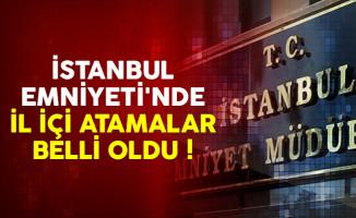 İstanbul Emniyet Müdürlüğü il içi atamalar listesi belli oldu