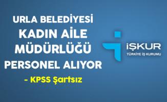 İzmir Urla Belediyesi Kadın Aile Müdürlüğü KPSS Şartsız Personel Alıyor