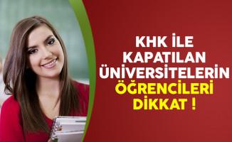 KHK ile kapatılan üniversitelerin öğrencileri dikkat !
