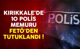 Kırıkkale'de 10 polis memuru FETÖ'den tutuklandı