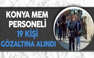 Konya Milli Eğitim Müdürlüğü Personeli 19 Kişi Gözaltına Alındı