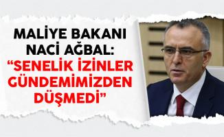 Maliye Bakanı Naci Ağbal: Senelik İzinler Gündemimizden Düşmedi