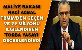 Maliye Bakanı Naci Ağbal TBMM'den Geçen ve 79 Milyonu İlgilendiren 'Torba Yasayı' Değerlendirdi