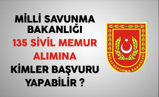 Milli Savunma Bakanlığı 135 Sivil Memur Alımına Kimler Başvurabilir?