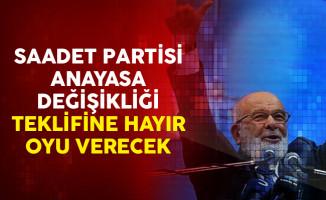 Saadet Partisi Anayasa Değişikliği Teklifine Hayır Oyu Verecek