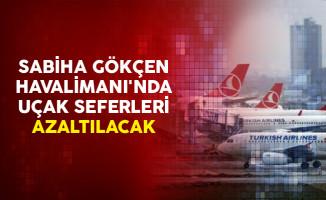 Sabiha Gökçen Havalimanı'nda Uçak Seferleri Azaltılacak