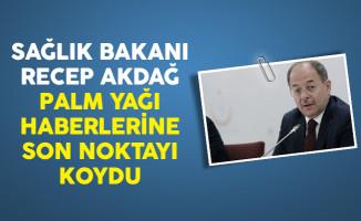 Sağlık Bakanı Recep Akdağ Palm Yağı Haberlerine Son Noktayı Koydu