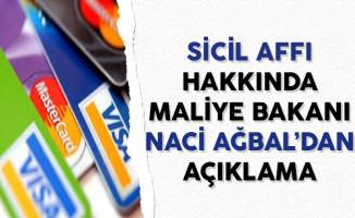 Sicil Affı Hakkında Maliye Bakanı Naci Ağbal'dan Açıklama