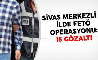 Sivas Merkezli 15 İlde FETÖ Operasyonu: 36 Gözaltı