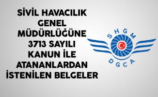Sivil Havacılık Genel Müdürlüğüne 3713 Sayılı Kanun İle Atananlardan İstenilen Belgeler