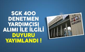 Sosyal Güvenlik Kurumu (SGK) 400 denetmen yardımcısı alımı ile ilgili duyuru yayımlandı