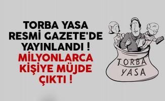 Torba yasa Resmi Gazete'de yayınlandı ! Milyonlarca kişiye müjde çıktı