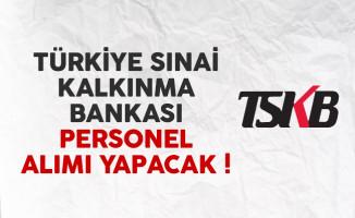 Türkiye Sınai Kalkınma Bankası personel alımı yapacak