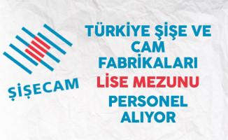 Türkiye Şişe ve Cam Fabrikaları Lise Mezunu Personel Alıyor