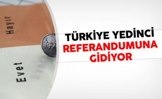 Türkiye Yedinci Referandumuna Gidiyor