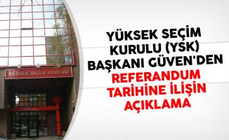 Yüksek Seçim Kurulu (YSK) Başkanı Güven'den Referandum Tarihine İlişin Açıklama