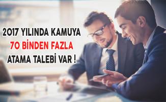2017 Yılında Kamuya 70 Binden Fazla Atama Talebi Var !