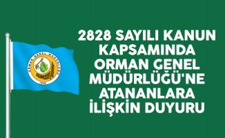 2828 sayılı kanun kapsamında  Orman Genel Müdürlüğü'ne atananlara ilişkin duyuru