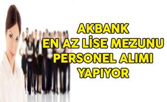 Akbank Türkiye Genelinde  En Az Lise Mezunu Çok Sayıda Personel Alıyor