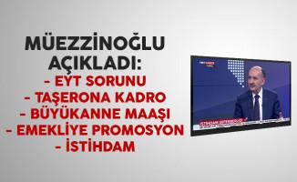 Bakan Müezzinoğlu'ndan taşerona kadro, EYT, büyükanne maaşı ve istihdam açıklaması