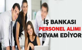 İş Bankası Personel Alım Süreci Devam Ediyor