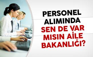 Personel Alımında Sen De Var Mısın Aile Bakanlığı?