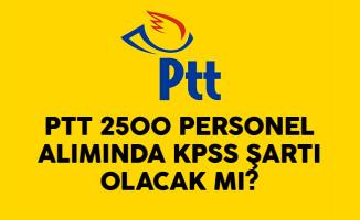 PTT 2500 Personel Alımında KPSS Şartı Olacak Mı?