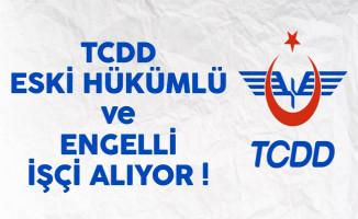 TCDD Eski Hükümlü ve Engelli İşçi Alıyor
