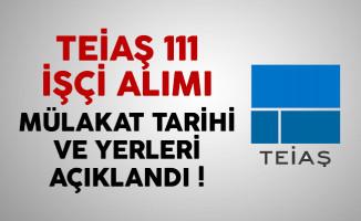 TEİAŞ 111 işçi alımı mülakat tarihi ve yerleri açıklandı