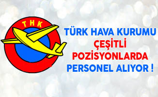 Türk Hava Kurumu Çeşitli Pozisyonlarda Personel Alıyor !