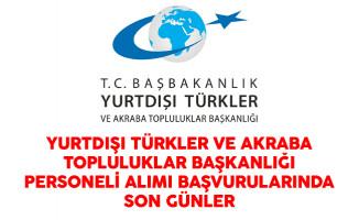 Yurtdışı Türkler ve Akraba Topluluklar Başkanlığı Personel Alımı Başvurularında Son Günler