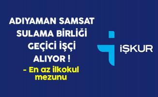 Adıyaman Samsat Sulama Birliği Geçici İşçi Alıyor