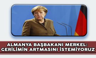 Almanya Başbakanı Merkel: Gerilimin Artmasını İstemiyoruz