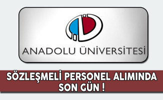 Anadolu Üniversitesi Sözleşmeli Personel Alımında Son Gün