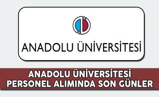 Anadolu Üniversitesi Sözleşmeli Personel Alımında Son Günler