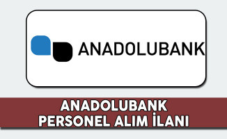 Anadolubank Personel Alım İlanı