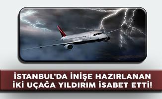 Atatürk Havalimanı'na İniş Hazırlığındaki İki Uçağa Yıldırım Çarptı!