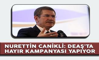 Başbakan Yardımcısı Canikli: DEAŞ Bile 'Hayır' Kampanyası Yürütüyor
