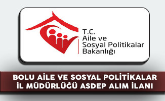 Bolu Aile ve Sosyal Politikalar İl Müdürlüğü ASDEP Alım İlanı