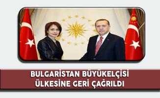Bulgaristan Büyükelçisi İstişare İçin Ülkesine Geri Çağrıldı