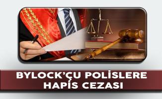 ByLock'çu Polislere 15 Yıla Kadar Hapis Cezası!